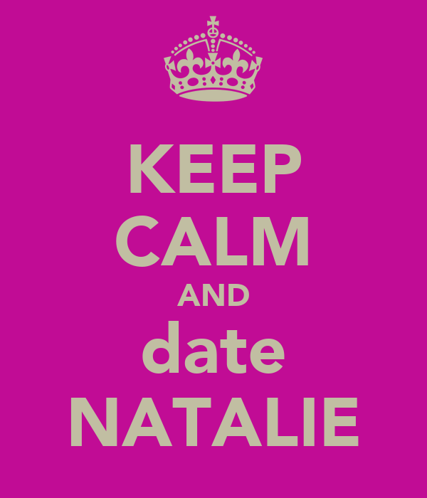 KEEP CALM AND date NATALIE