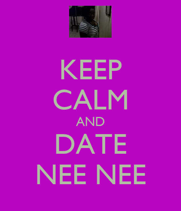 KEEP CALM AND DATE NEE NEE