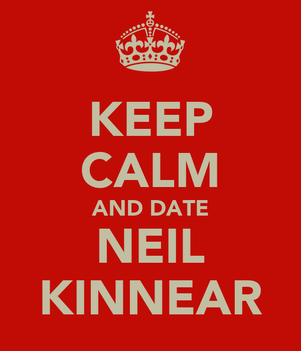 KEEP CALM AND DATE NEIL KINNEAR