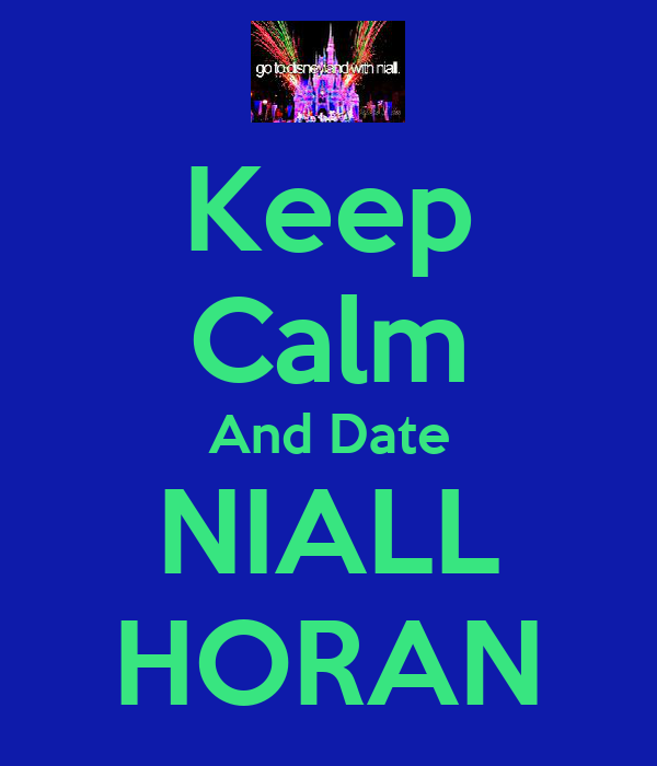 Keep Calm And Date NIALL HORAN