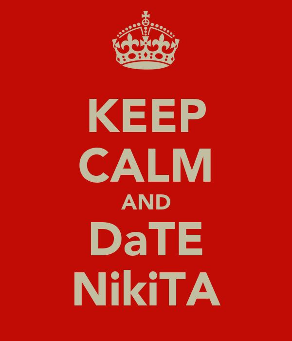 KEEP CALM AND DaTE NikiTA