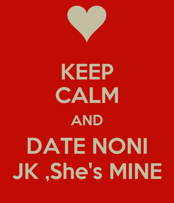 KEEP CALM AND DATE NONI JK ,She's MINE