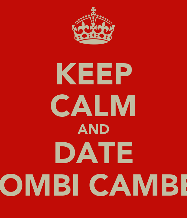 KEEP CALM AND DATE NTOMBI CAMBELL