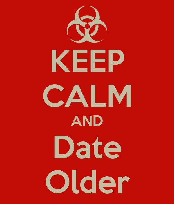 KEEP CALM AND Date  Older