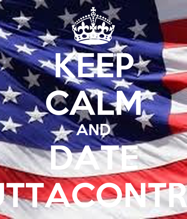 KEEP CALM AND DATE OUTTACONTROL
