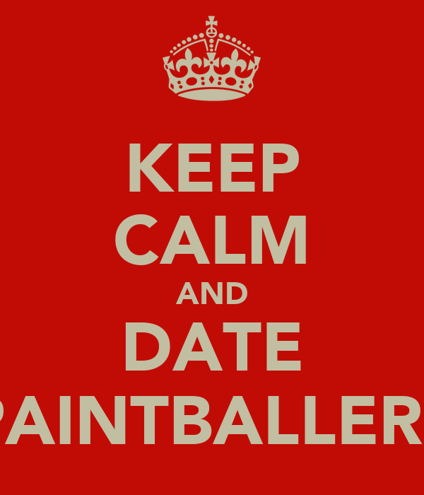 KEEP CALM AND DATE PAINTBALLERS