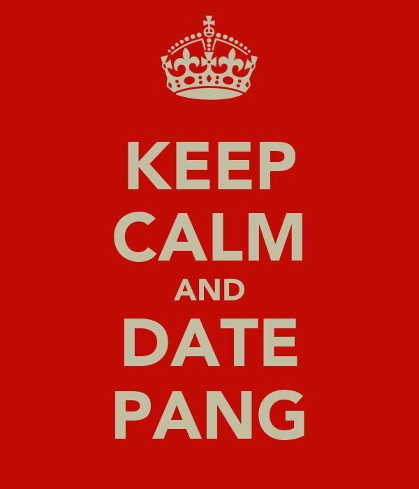 KEEP CALM AND DATE PANG