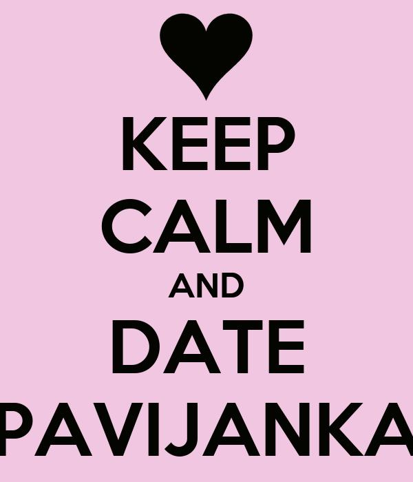 KEEP CALM AND DATE PAVIJANKA
