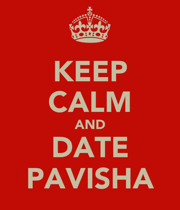 KEEP CALM AND DATE PAVISHA