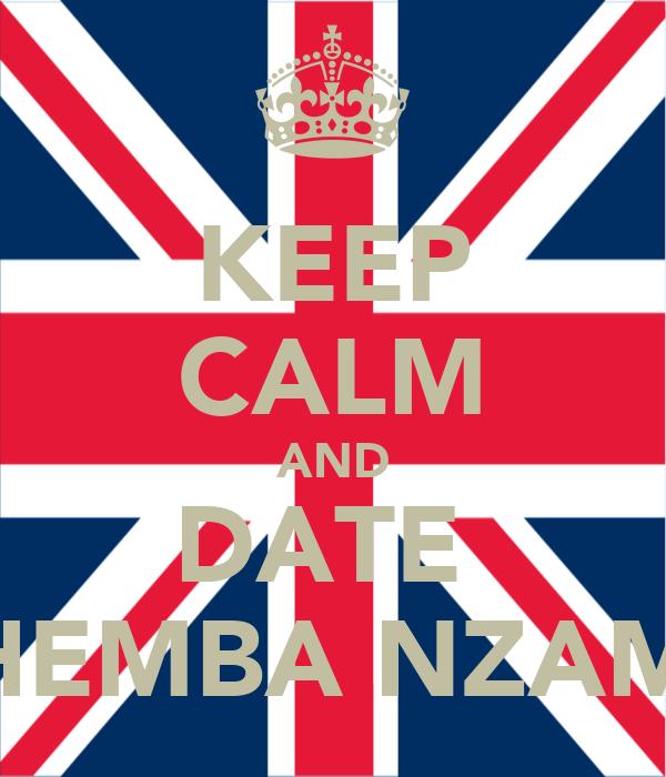 KEEP CALM AND DATE  PHEMBA NZAMA