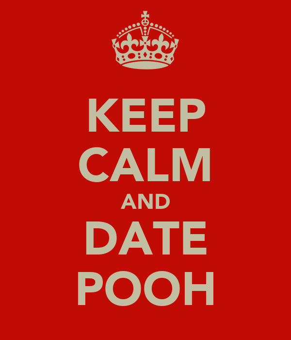 KEEP CALM AND DATE POOH