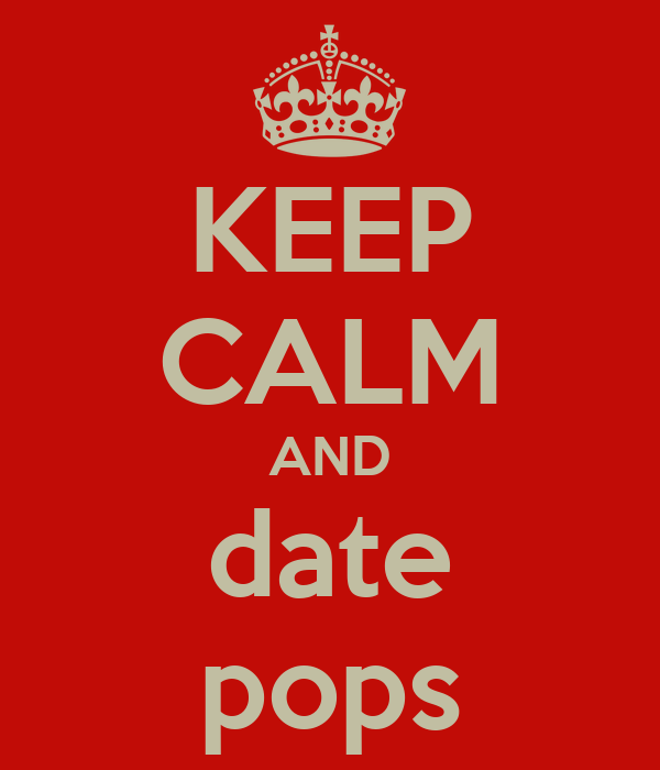 KEEP CALM AND date pops