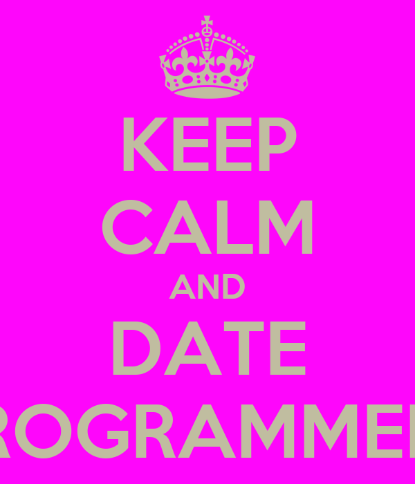 KEEP CALM AND DATE PROGRAMMERS