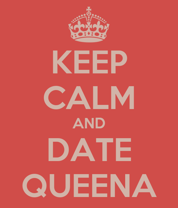 KEEP CALM AND DATE QUEENA