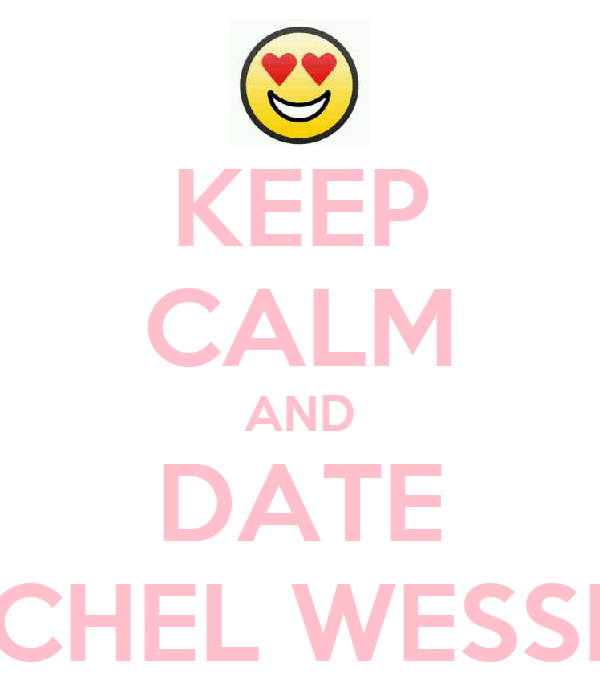 KEEP CALM AND DATE RACHEL WESSELS
