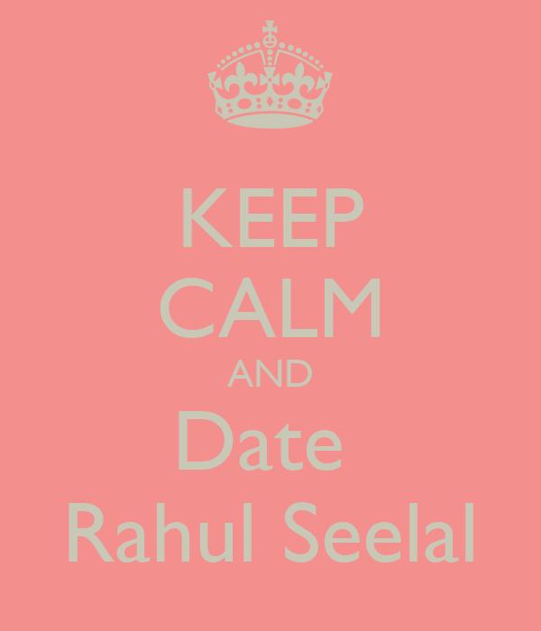 KEEP CALM AND Date  Rahul Seelal
