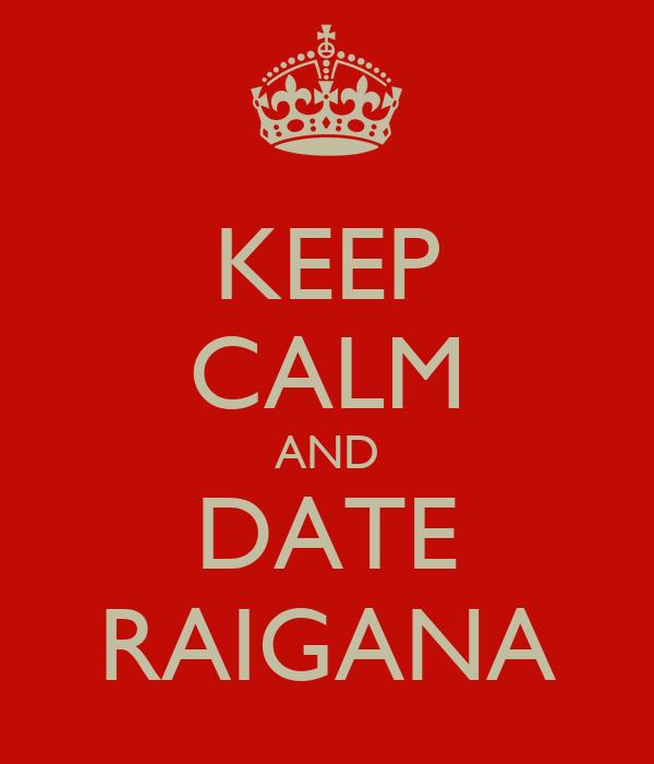 KEEP CALM AND DATE RAIGANA
