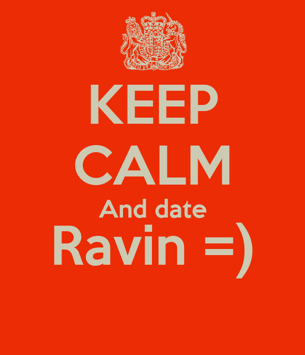 KEEP CALM And date Ravin =)