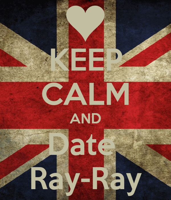 KEEP CALM AND Date  Ray-Ray