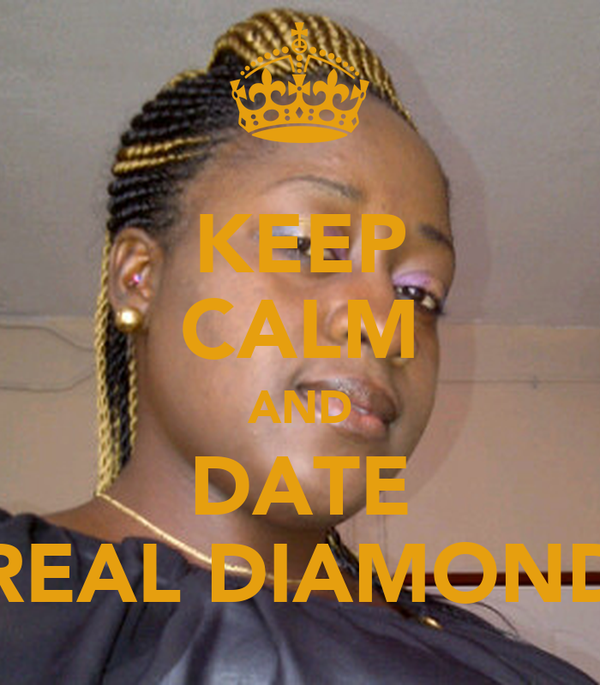 KEEP CALM AND DATE REAL DIAMOND