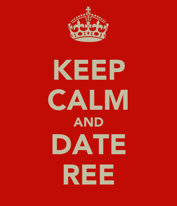 KEEP CALM AND DATE REE