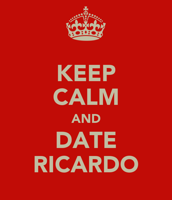 KEEP CALM AND DATE RICARDO