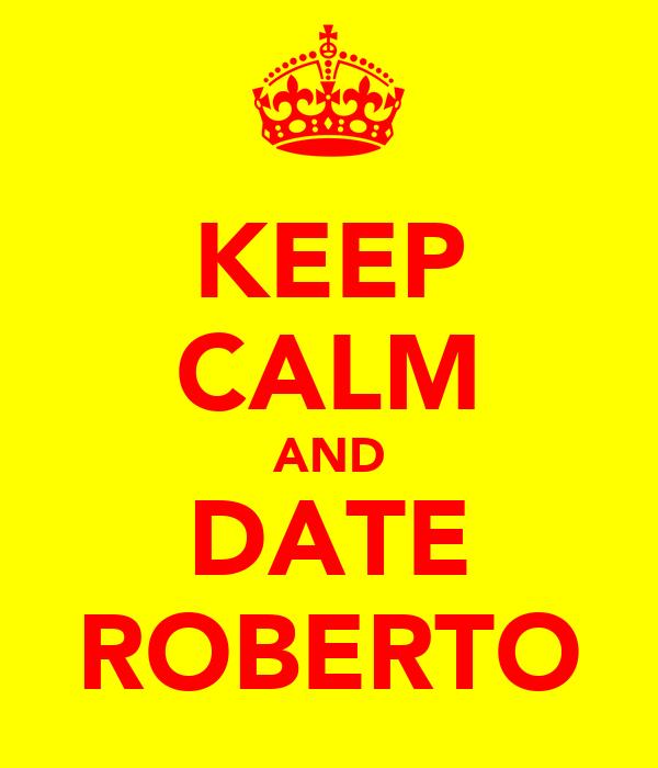 KEEP CALM AND DATE ROBERTO