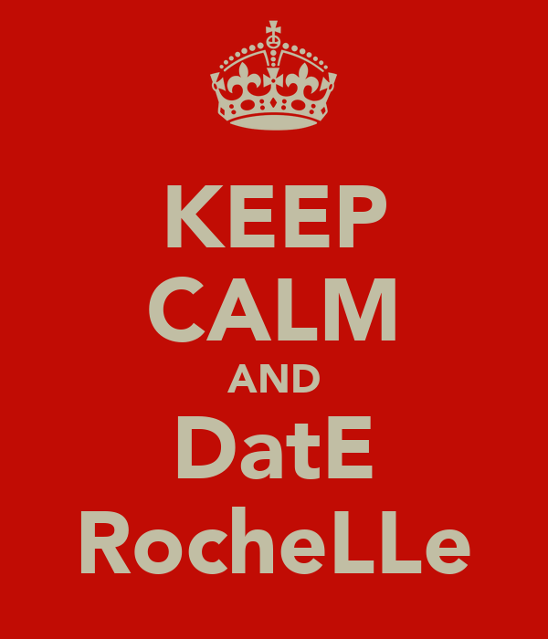 KEEP CALM AND DatE RocheLLe