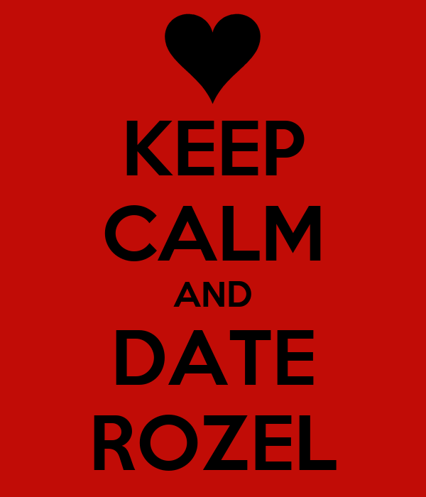 KEEP CALM AND DATE ROZEL