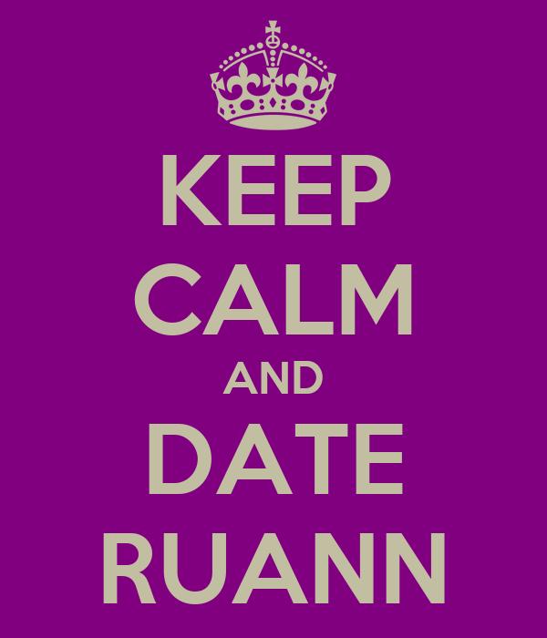 KEEP CALM AND DATE RUANN