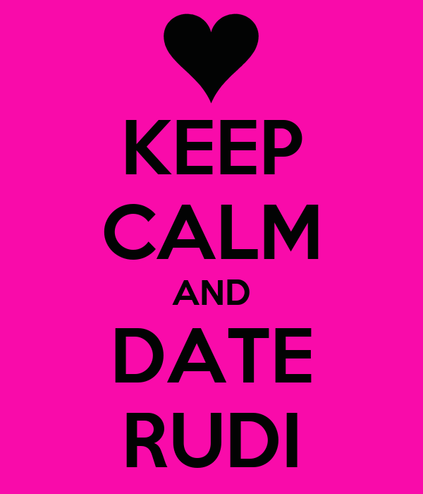 KEEP CALM AND DATE RUDI