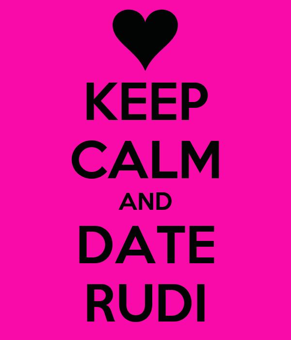 KEEP CALM AND DATE RUDI