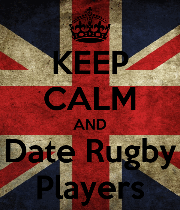 KEEP CALM AND Date Rugby Players