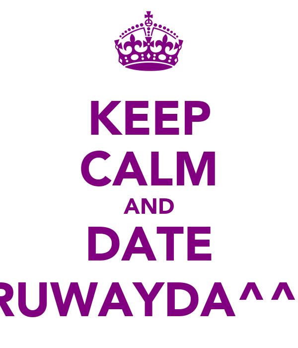KEEP CALM AND DATE RUWAYDA^^)