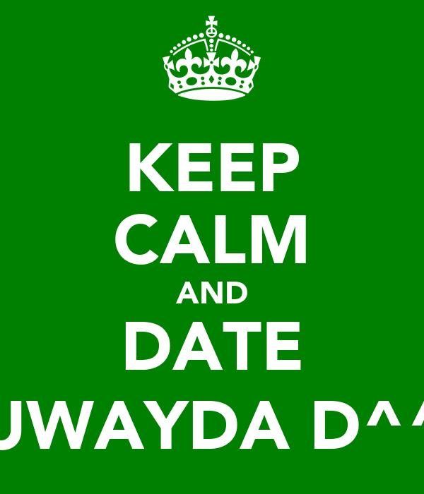 KEEP CALM AND DATE RUWAYDA D^^,)