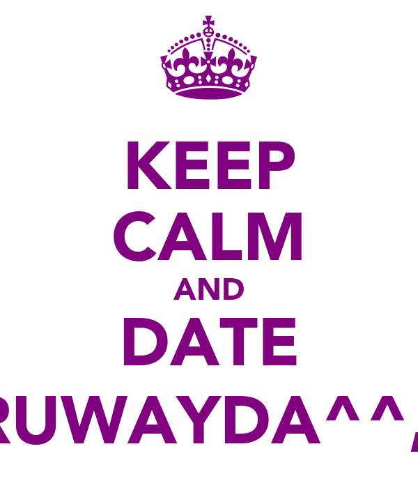 KEEP CALM AND DATE RUWAYDA^^,)