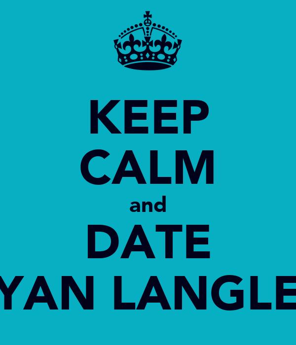 KEEP CALM and DATE RYAN LANGLEY