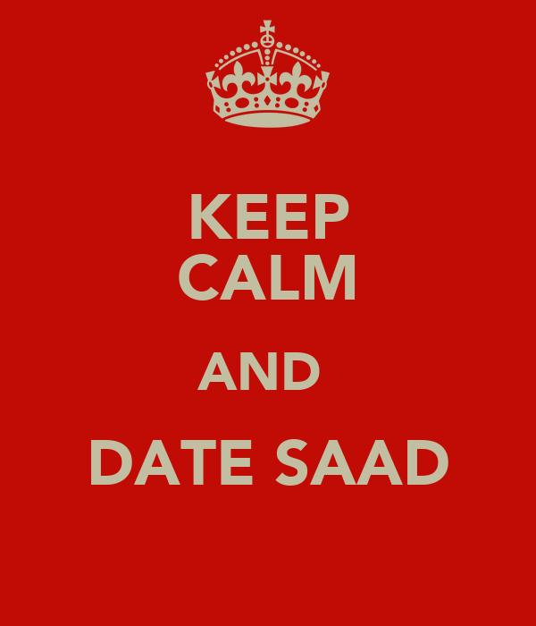 KEEP CALM AND  DATE SAAD