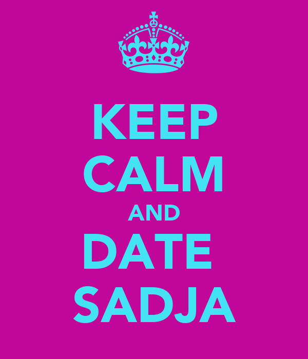 KEEP CALM AND DATE  SADJA