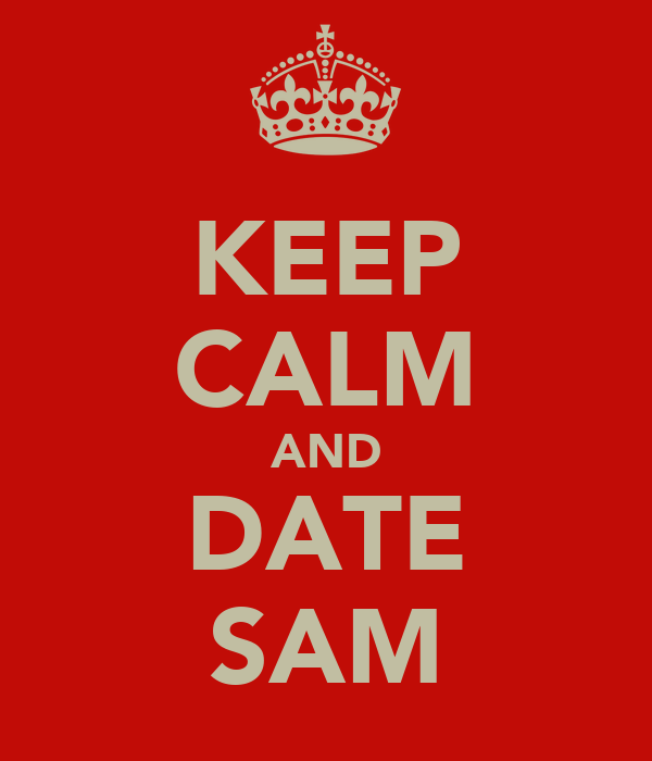 KEEP CALM AND DATE SAM