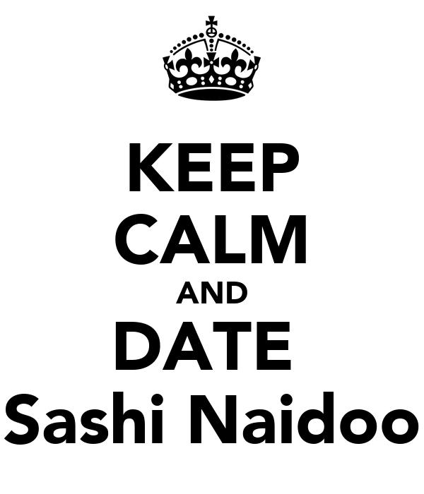 KEEP CALM AND DATE  Sashi Naidoo