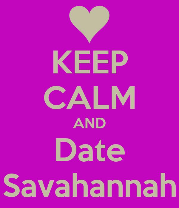 KEEP CALM AND Date Savahannah