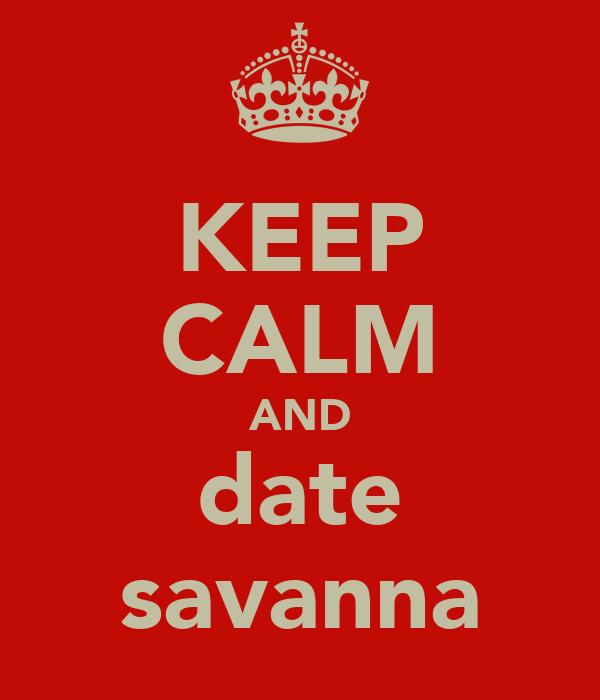 KEEP CALM AND date savanna