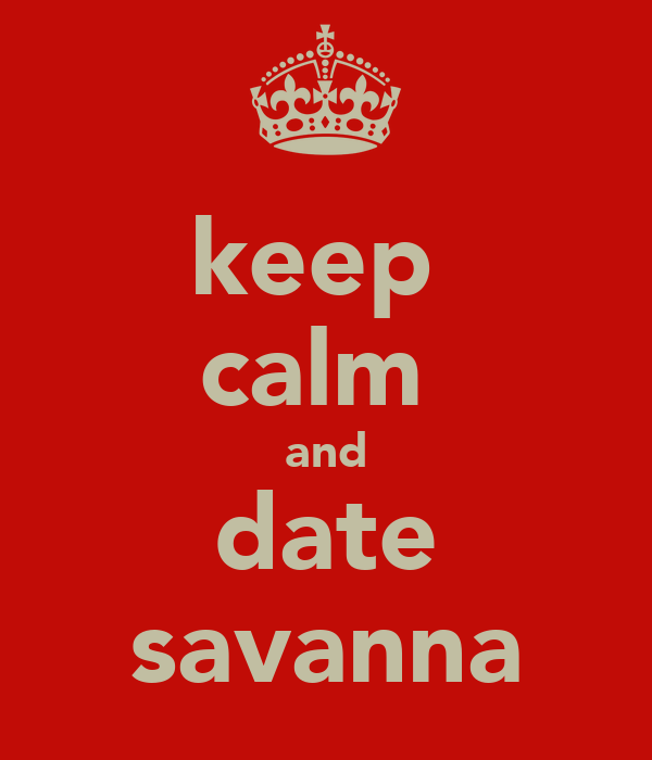 keep  calm  and date savanna