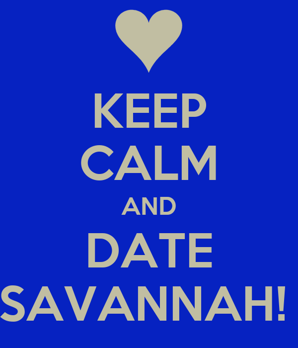 KEEP CALM AND DATE SAVANNAH!