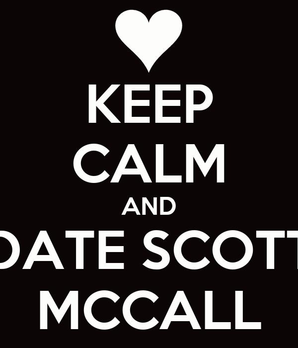 KEEP CALM AND DATE SCOTT MCCALL