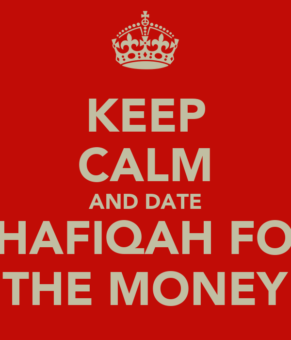 KEEP CALM AND DATE SHAFIQAH FOR THE MONEY