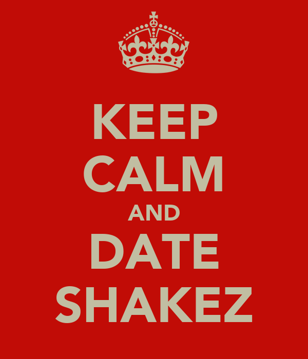 KEEP CALM AND DATE SHAKEZ