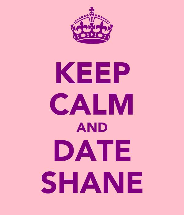 KEEP CALM AND DATE SHANE