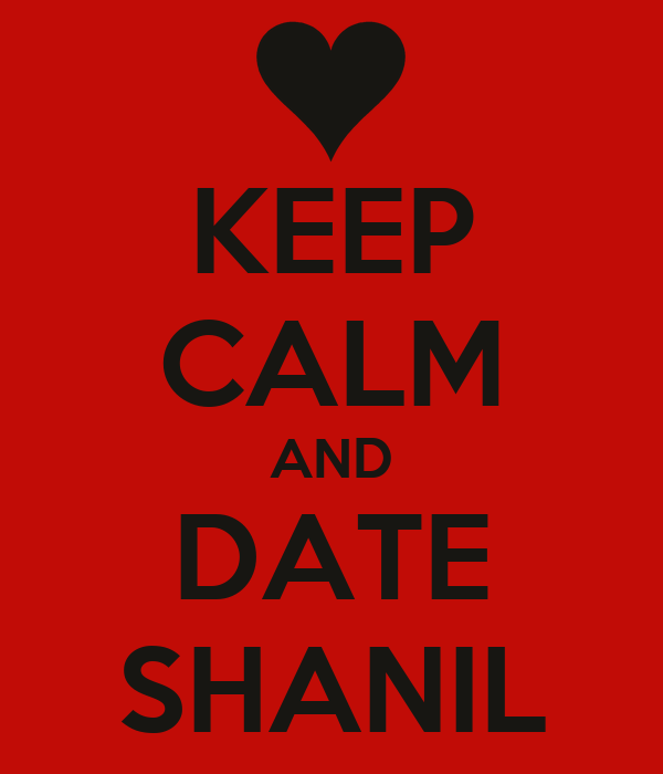 KEEP CALM AND DATE SHANIL